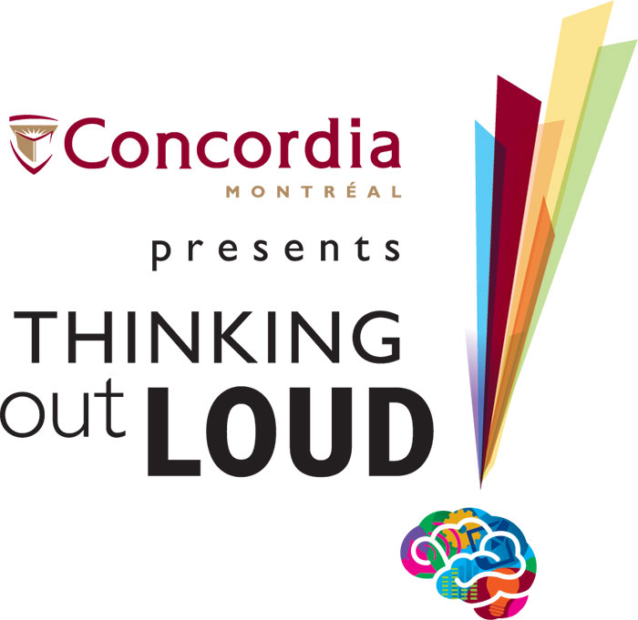 Concordia Montreal presents Thinking Out Loud